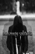 la creepy solitaria (creepypastas y tu) by apm590