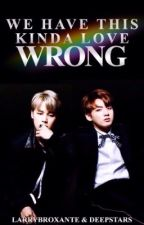we have this kinda love wrong ➳ jikook version by deepstars