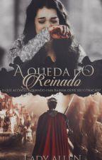 A Queda do Reinado - Livro Dois by LadyAllen97