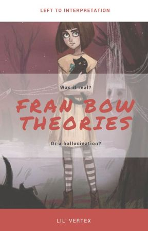 Fran Bow Theories by LilVertex