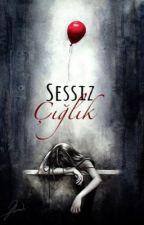 SESSİZ ÇIĞLIK by vanilyalianonim