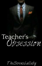 Teacher's Obsession by TheSirensLullaby