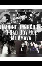 Imagine Jungkook: O Bad Boy Que Me Amava by MilyJinKook