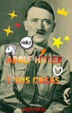 Hitler y sus Cosas  by AdolfHitlerPolz