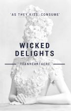 Wicked Delights by TeaNHeartache