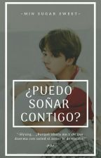 |EDITANDO| ¿Puedo Soñar Contigo? [YOONMIN][+18] by MinSugarSweet