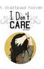 I Don't Care by _InvisibleWriter_
