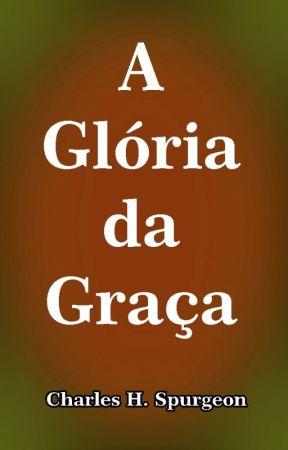 A Glória da Graça - Spurgeon by SilvioDutra0