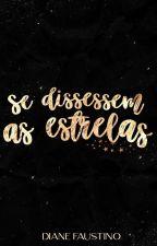 Se dissessem as estrelas  by DiihFaustino