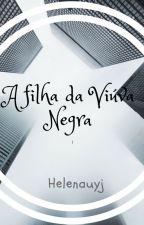 A filha da viúva negra ( NÃO REVISADO ) by Helenauyj