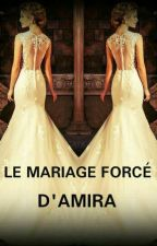 ♡《LE MARIAGE FORCÉ D'AMIRA》♡ by bintouchecaramel