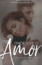 Onde vive o amor by WanessaMickelly