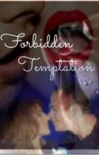 Forbidden Temptations by nooneyouwouldknow