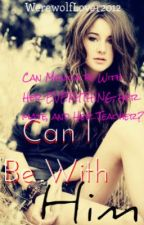 Can i be with him?**editing** by werewolflover2012