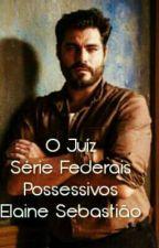 O Juíz - Série Federais Possessivos by ElaineSebastiao