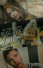 Buscando A Mamá (BAM#1)| Liana •Adaptada• [En Curso] by FerroXJara