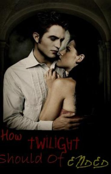 How Twilight Should Of Ended [OH HOLD]