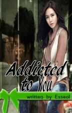 Addicted To You (completed) by Esseol