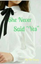 """She Never Said """"Yes"""" by Oracle_In_Disguise"""