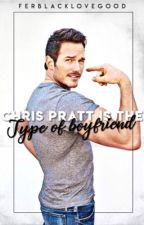 Chris Pratt Is The Type Of Boyfriend  by -FerBlackLovegood-