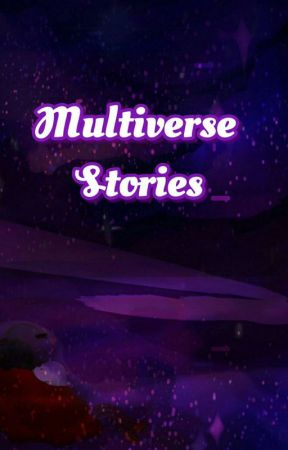 Multiverse Stories - Au's  by BrisaDelMarrrr