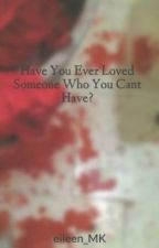 Have You Ever Loved Someone Who You Cant Have? by blonde_in_a_bubble
