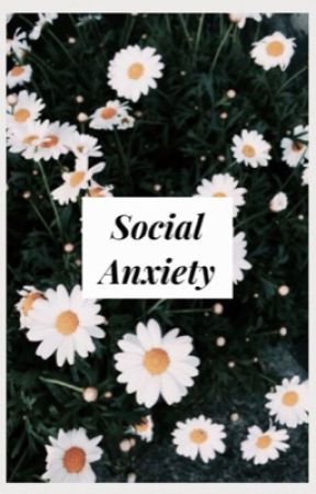 social anxiety by spill_the_tea_hoe