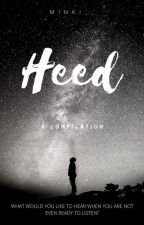Heed (A Compilation) by minki__