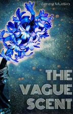 The Vague Scent (END) by mustika_mst