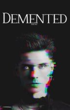 demented. {a.b} ON HOLD by rlbcage