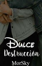 Dulce Destrucción. by MorSky