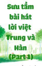 Sưu Tầm Bài Hát Lời Việt Trung Và Hàn by NhiKarry2122