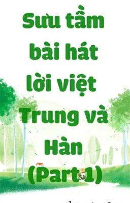Sưu Tầm Bài Hát Lời Việt Trung Và Hàn (Part 1)