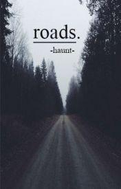 roads. by -haunt-