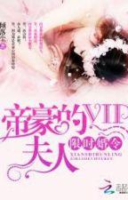 Thời hạn hôn lệnh: Đế hào VIP phu nhân by pegau0311
