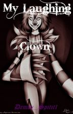 My Laughing Clown (Laughing Jack Romance) by Demon_Spirit1