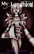 My Laughing Clown (Laughing Jack Romance) by Demon_Spirit1