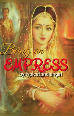 Being an Empress by typical_Indiangirl