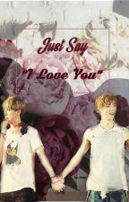 "Just Say ""I Love You"" [HunHan] | [HIATUS] by Han_HunHan"
