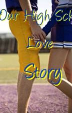 Our High School Love Story by klorynwilliams00