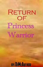 Return of Princess Warrior by DiMeAuthor
