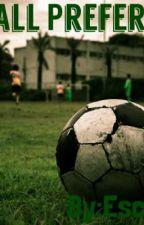 •~•Football New Preferences•~• by EscFootball