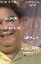 Terror de Verdade (Só que de Mentira) by joaoeffting