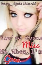 You're Gonna Miss Me When I'm Gone by Starry_NightSkies128