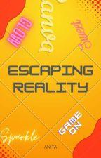 Escaping Reality ( COMPLETED ) by Anniiittttaaaaa