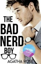 [completed] THE BAD NERD BOY ✔ [TBNB]| #Wattys2018  by agatharoza