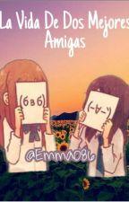 La vida de 2 mejores amigas, Silvia y Leyla by Emma086
