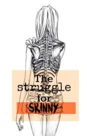 The Struggle for Skinny by beautifuldisasterr