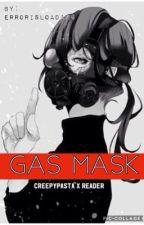 GasMask (creepypasta x reader) by ErrorIsLoading