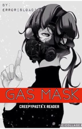 GasMask (creepypasta x reader) by ErrorIsLoading
